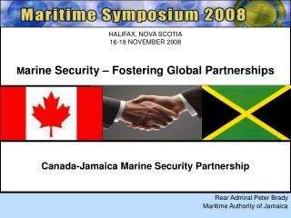 HALIFAX, NOVA SCOTIA 16-18 NOVEMBER 2008 M arine Security – Fostering Global Partnerships