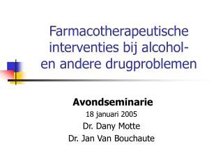 Farmacotherapeutische  interventies bij alcohol-  en andere drugproblemen