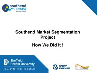 Southend Market Segmentation Project  How We Did It !