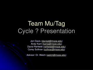 Team Mu/Tag Cycle ? Presentation