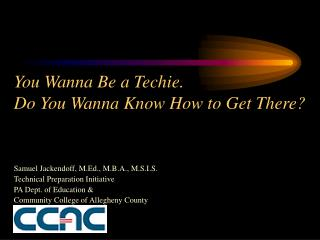 You Wanna Be a Techie. Do You Wanna Know How to Get There?