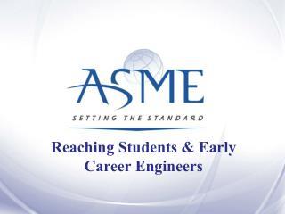 Reaching Students  & Early Career Engineers