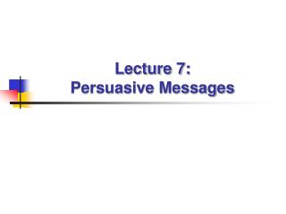 Lecture 7: Persuasive Messages