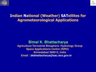 I ndian  N ational (Weather)  SAT ellites for Agrometeorological Applications