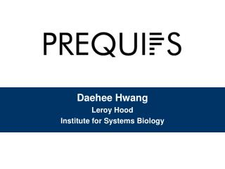 Daehee Hwang Leroy Hood Institute for Systems Biology