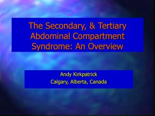 The Secondary, & Tertiary Abdominal Compartment Syndrome: An Overview