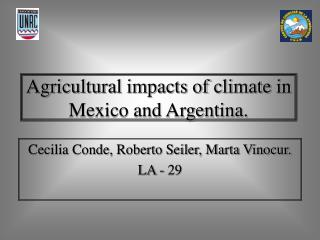 Agricultural impacts of climate in Mexico and Argentina.