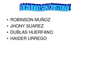 ROBINSON MUÑOZ  JHONY SUAREZ DUBLAS HUERFANO HAIDER URREGO