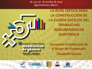 LA RUTA CRÍTICA PARA LA CONSTRUCCIÓN DE LA CUENTA SATÉLITE DEL TRABAJO NO REMUNERADO EN GUATEMALA