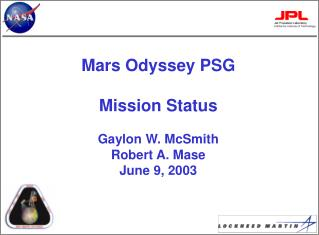 Mars Odyssey PSG Mission Status Gaylon W. McSmith Robert A. Mase June 9, 2003