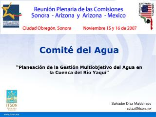"""Comité del Agua """"Planeación de la Gestión Multiobjetivo del Agua en la Cuenca del Río Yaqui"""""""