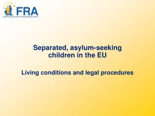 Separated, asylum-seeking children in the EU Living conditions and legal procedures