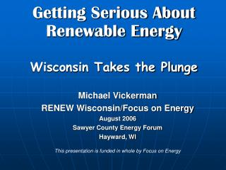 Getting Serious About  Renewable Energy  Wisconsin Takes the Plunge