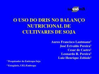 O USO DO DRIS NO BALANÇO NUTRICIONAL DE CULTIVARES DE SOJA Aureo Francisco Lantmann 1