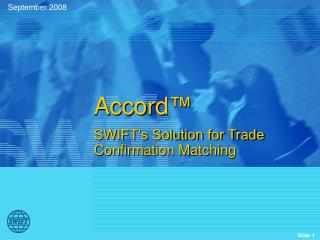 Accord   SWIFT s Solution for Trade Confirmation Matching