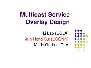 Multicast Service Overlay Design