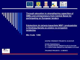UKUPNA VREDNOST PROJEKTA: 63.840 EUR IZVORI FINANSIRANJA: 85 % BESPOVRATNA SREDSTVA IPA 54.264 EUR