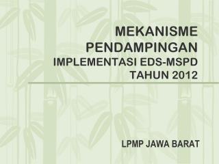 MEKANISME PENDAMPINGAN  IMPLEMENTASI EDS-MSPD TAHUN 201 2