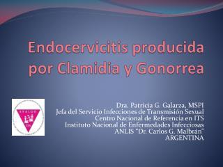 Endocervicitis  producida por Clamidia y Gonorrea