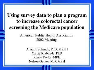 Anna P. Schenck, PhD, MSPH Carrie Klabunde, PhD Renee Taylor, MPH Nelson Gunter, MD, MPH