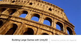 Building Large Games with Unity3D