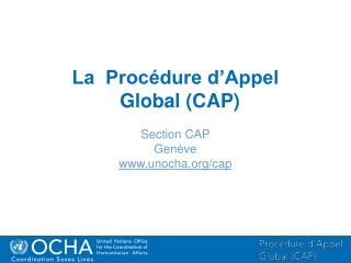 La  Procédure d'Appel Global (CAP) Section CAP Genève unocha/cap