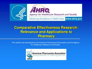 Comparative Effectiveness Research: Relevance and Applications to Pharmacy