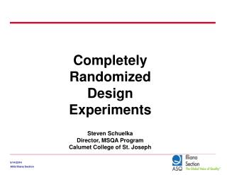 Completely Randomized Design Experiments Steven Schuelka Director, MSQA Program