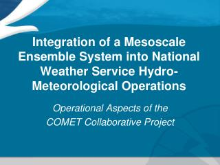 Operational Aspects of the COMET Collaborative Project