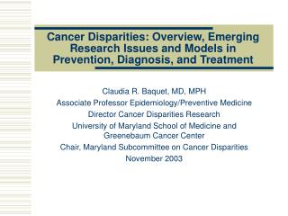 Claudia R. Baquet, MD, MPH Associate Professor Epidemiology/Preventive Medicine
