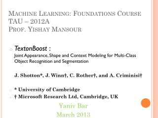 Machine Learning: Foundations Course TAU – 2012A Prof.  Yishay Mansour