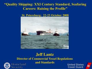 Jeff Lantz Director of Commercial Vessel Regulations and Standards
