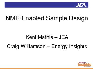 NMR Enabled Sample Design Kent Mathis � JEA   Craig Williamson � Energy Insights