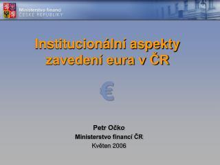Institucion�ln� aspekty zaveden� eura v ?R �
