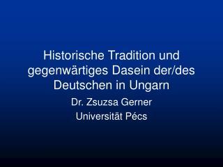 Historische Tradition und gegenwärtiges Dasein der/des Deutschen in Ungarn