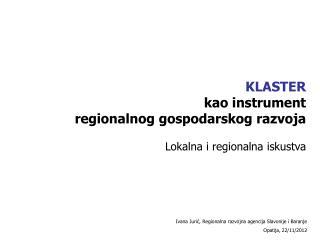 KLASTER kao instrument  regionalnog gospodarskog razvoja Lokalna i regionalna iskustva