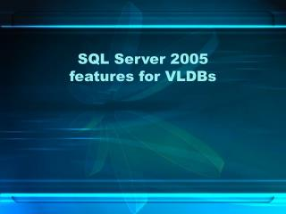 SQL Server 2005  features for VLDBs