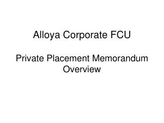 Alloya Corporate FCU  Private Placement Memorandum Overview