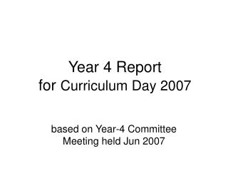 Year 4 Report  for  Curriculum Day 2007