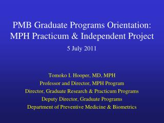 PMB Graduate Programs Orientation: MPH Practicum & Independent Project 5 July 2011