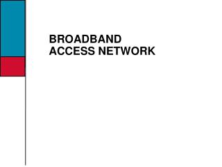 BROADBAND ACCESS NETWORK