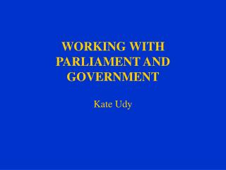 WORKING WITH PARLIAMENT AND GOVERNMENT