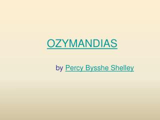 OZYMANDIAS by  Percy Bysshe Shelley