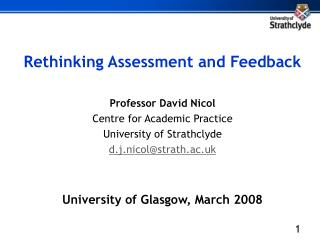 Rethinking Assessment and Feedback Professor David Nicol Centre for Academic Practice