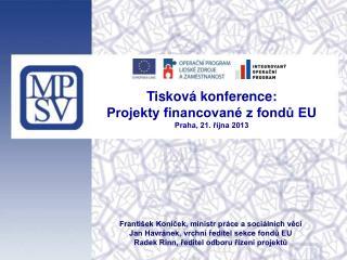 Tisková konference:              Projekty financované z fondů EU Praha, 21. října 2013