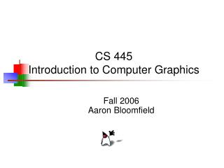 CS 445 Introduction to Computer Graphics