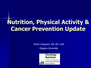 Nutrition, Physical Activity & Cancer Prevention Update