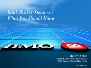 Marilyn Smith Head U.S. Risk Policy & Governance BMO Financial Group/ Harris Bank