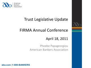 Trust Legislative Update FIRMA Annual Conference