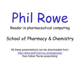 Phil Rowe Reader in pharmaceutical computing  School of Pharmacy  Chemistry